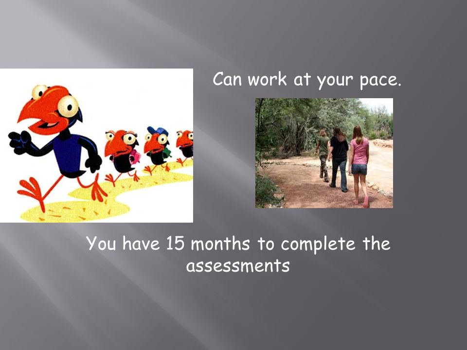 Can work at your pace. You have 15 months to complete the assessments