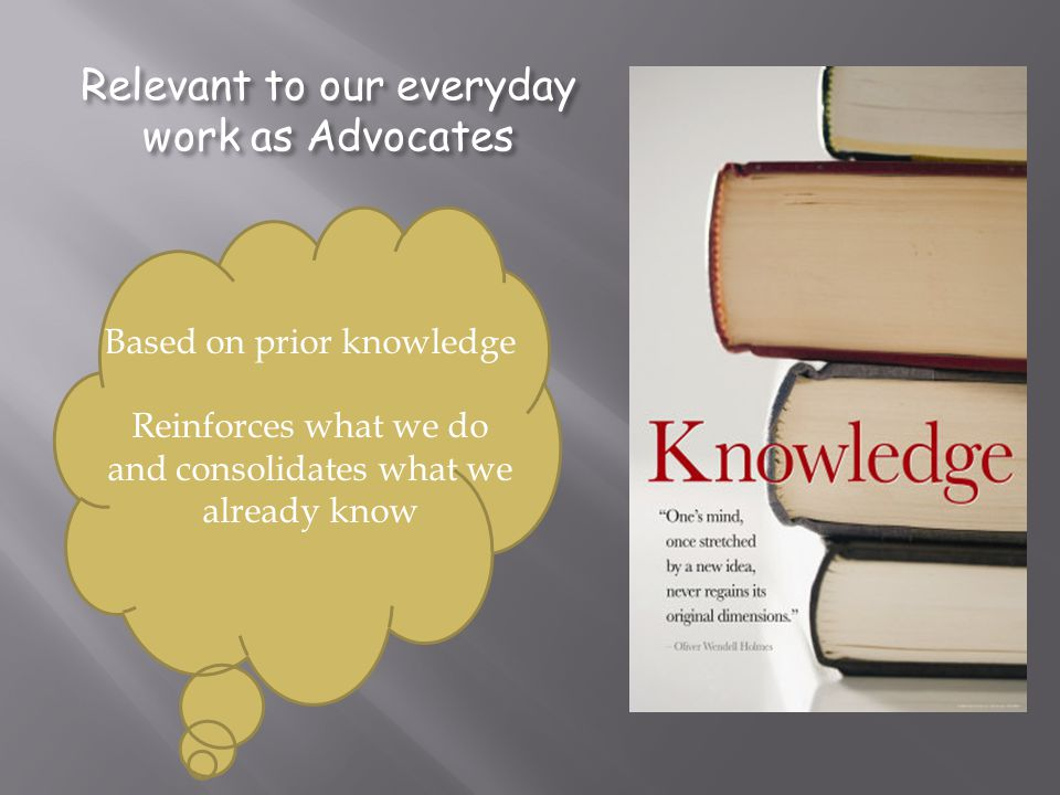 Relevant to our everyday work as Advocates Based on prior knowledge Reinforces what we do and consolidates what we already know