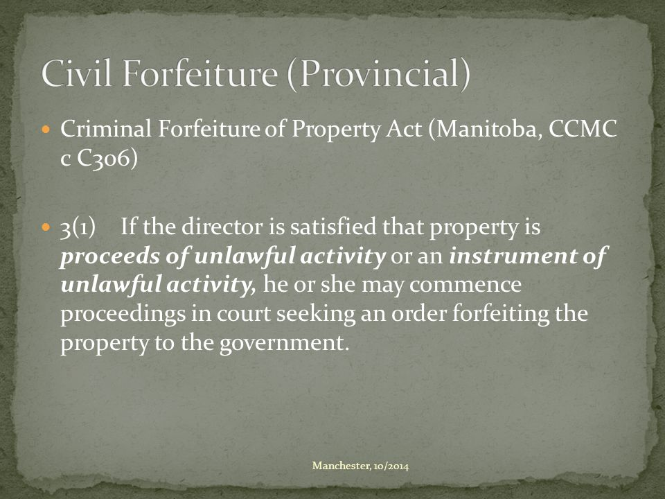 Criminal Forfeiture of Property Act (Manitoba, CCMC c C306) 3(1) If the director is satisfied that property is proceeds of unlawful activity or an ins