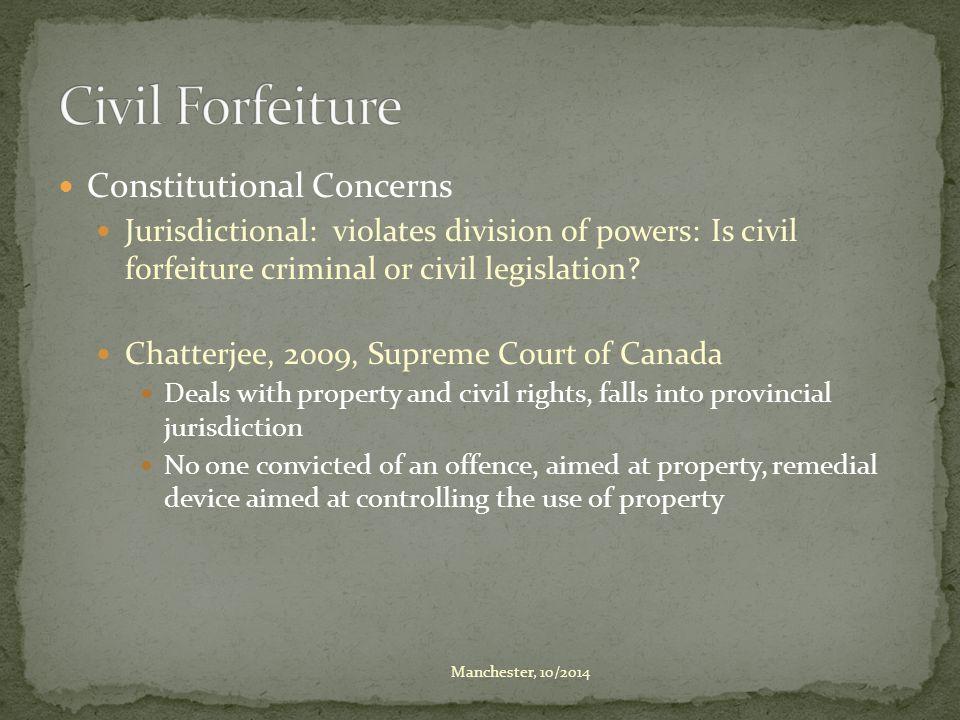 Constitutional Concerns Jurisdictional: violates division of powers: Is civil forfeiture criminal or civil legislation? Chatterjee, 2009, Supreme Cour