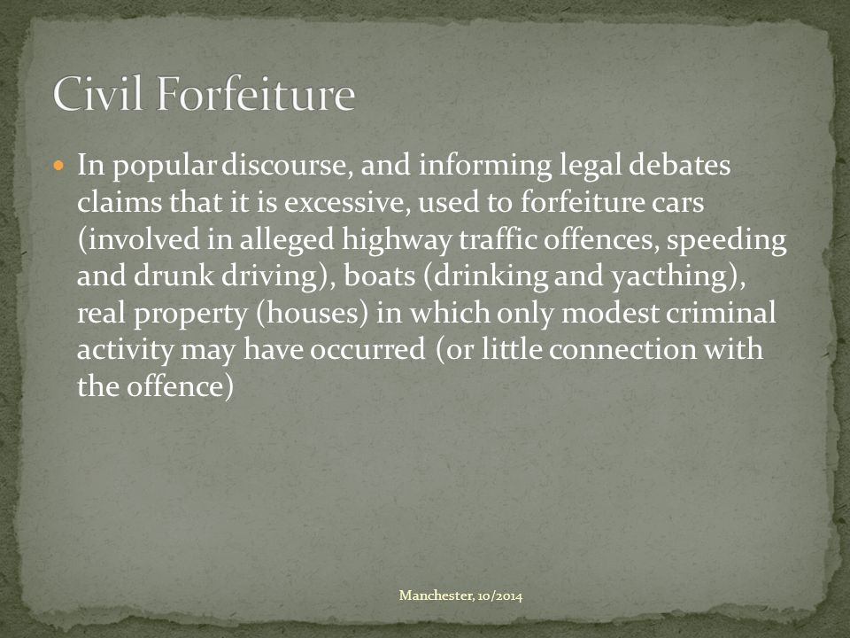 In popular discourse, and informing legal debates claims that it is excessive, used to forfeiture cars (involved in alleged highway traffic offences,