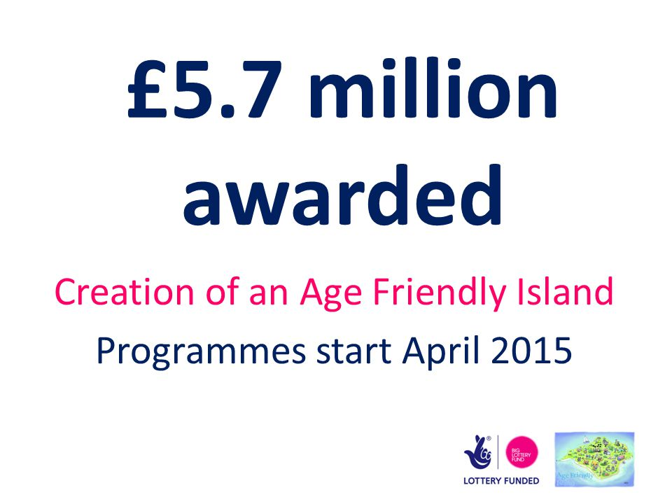 Age Friendly Island To be the first UK Island and rural Community to achieve World Health Organisation Age Friendly Accreditation This covers 4 areas – environment health and social care social opportunity community infrastructure