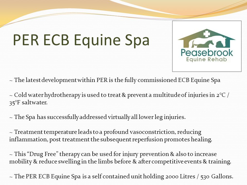 PER ECB Equine Spa ~ The latest development within PER is the fully commissioned ECB Equine Spa ~ Cold water hydrotherapy is used to treat & prevent a multitude of injuries in 2°C / 35°F saltwater.