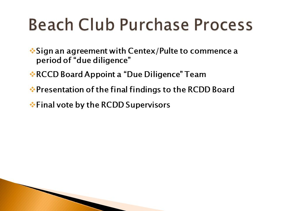  Sign an agreement with Centex/Pulte to commence a period of due diligence  RCCD Board Appoint a Due Diligence Team  Presentation of the final findings to the RCDD Board  Final vote by the RCDD Supervisors