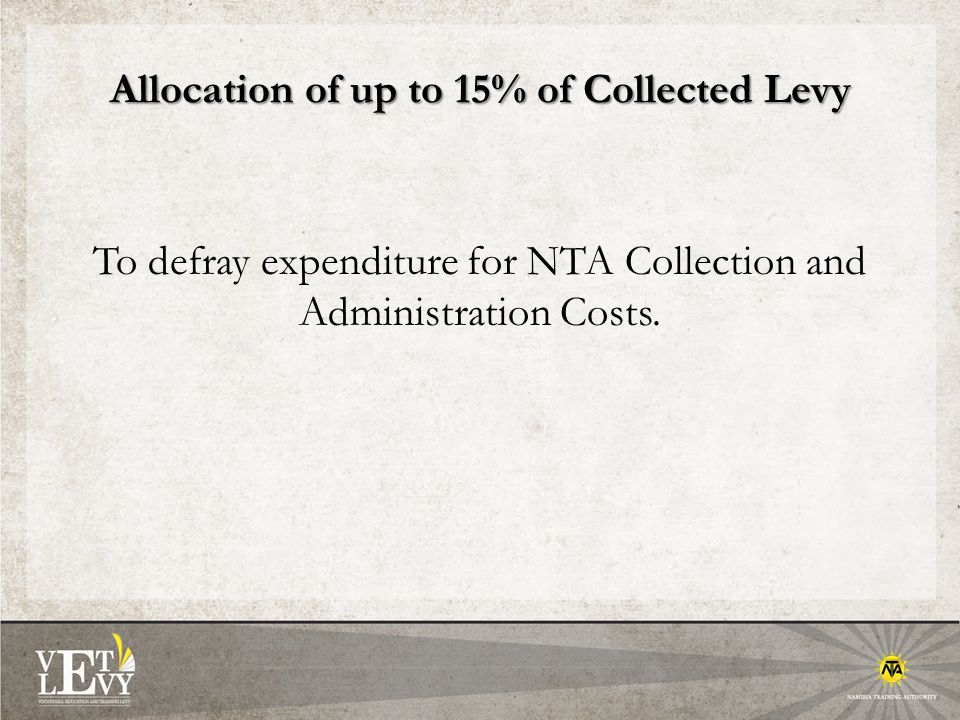 Allocation of up to 15% of Collected Levy To defray expenditure for NTA Collection and Administration Costs.