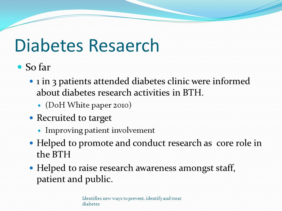 Diabetes Resaerch So far 1 in 3 patients attended diabetes clinic were informed about diabetes research activities in BTH. (DoH White paper 2010) Recr
