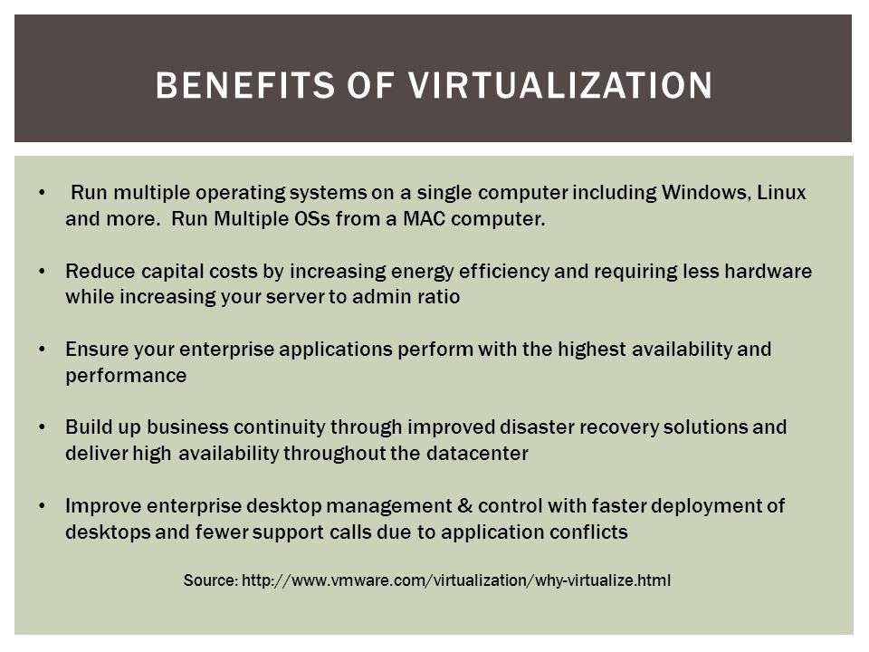 BENEFITS OF VIRTUALIZATION Run multiple operating systems on a single computer including Windows, Linux and more. Run Multiple OSs from a MAC computer