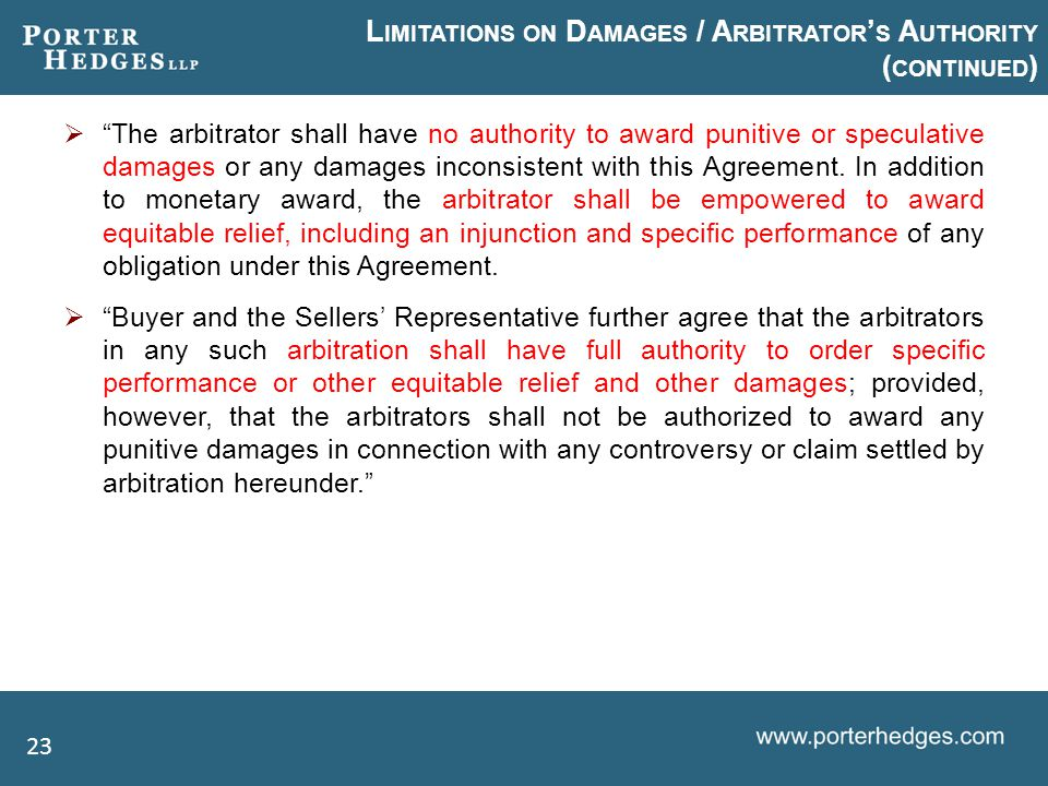 L IMITATIONS ON D AMAGES / A RBITRATOR ' S A UTHORITY ( CONTINUED )  The arbitrator shall have no authority to award punitive or speculative damages or any damages inconsistent with this Agreement.