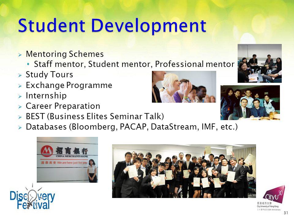  Mentoring Schemes Staff mentor, Student mentor, Professional mentor  Study Tours  Exchange Programme  Internship  Career Preparation  BEST (Business Elites Seminar Talk)  Databases (Bloomberg, PACAP, DataStream, IMF, etc.) 31