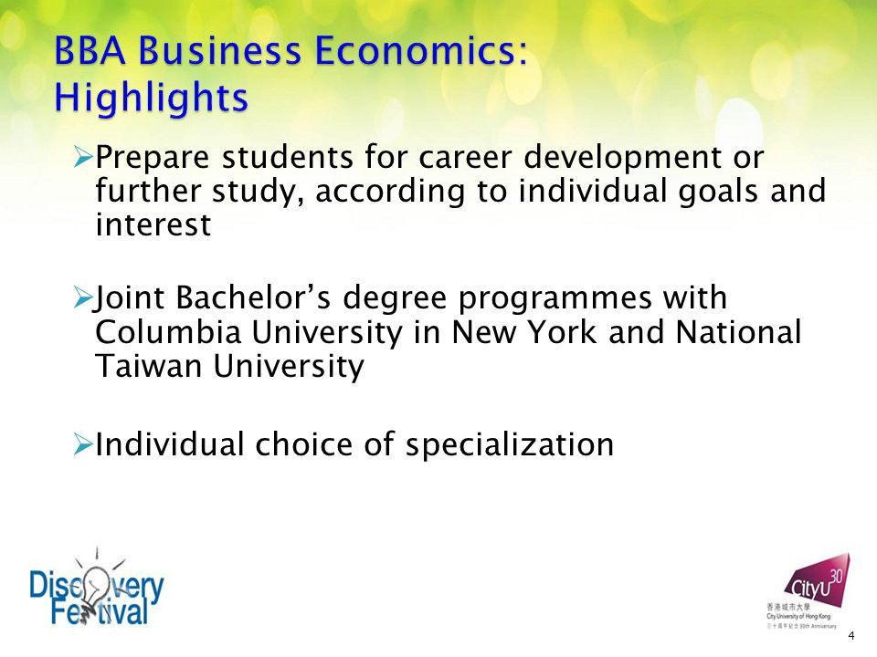  Prepare students for career development or further study, according to individual goals and interest  Joint Bachelor's degree programmes with Columbia University in New York and National Taiwan University  Individual choice of specialization 4