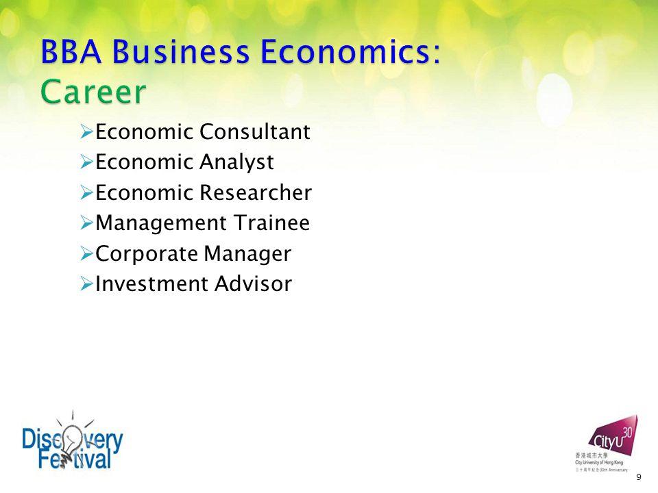  Economic Consultant  Economic Analyst  Economic Researcher  Management Trainee  Corporate Manager  Investment Advisor 9