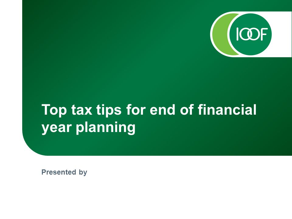 Presented by Top tax tips for end of financial year planning