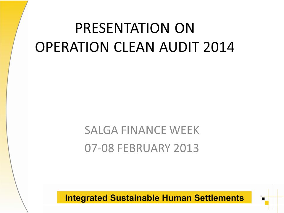 PRESENTATION ON OPERATION CLEAN AUDIT 2014 SALGA FINANCE WEEK 07-08 FEBRUARY 2013