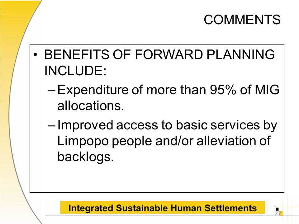 COMMENTS BENEFITS OF FORWARD PLANNING INCLUDE: –Expenditure of more than 95% of MIG allocations.