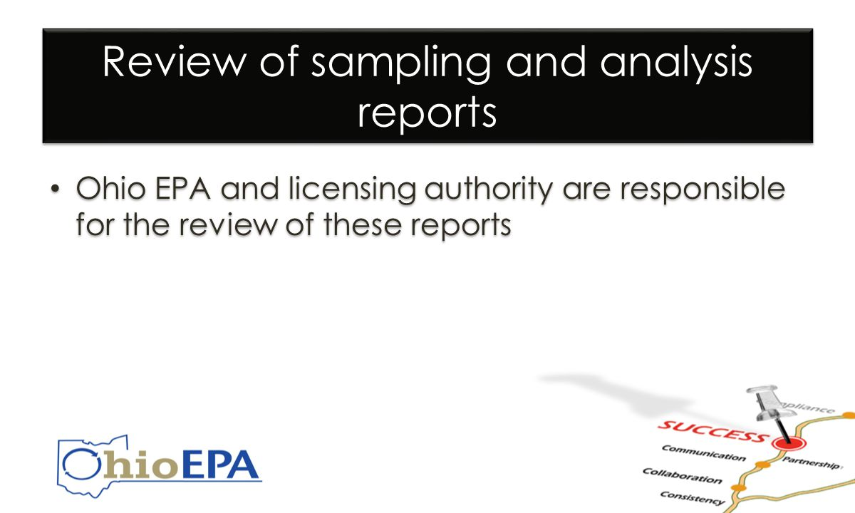 Review of sampling and analysis reports Ohio EPA and licensing authority are responsible for the review of these reports
