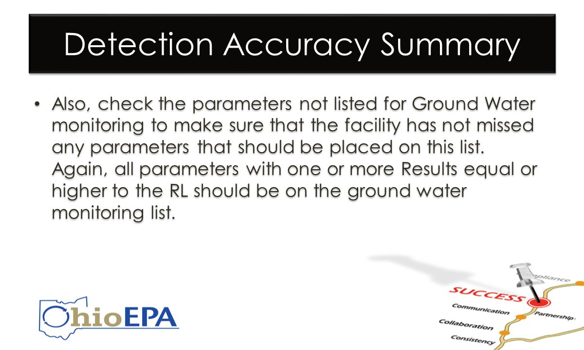 Detection Accuracy Summary Also, check the parameters not listed for Ground Water monitoring to make sure that the facility has not missed any parameters that should be placed on this list.