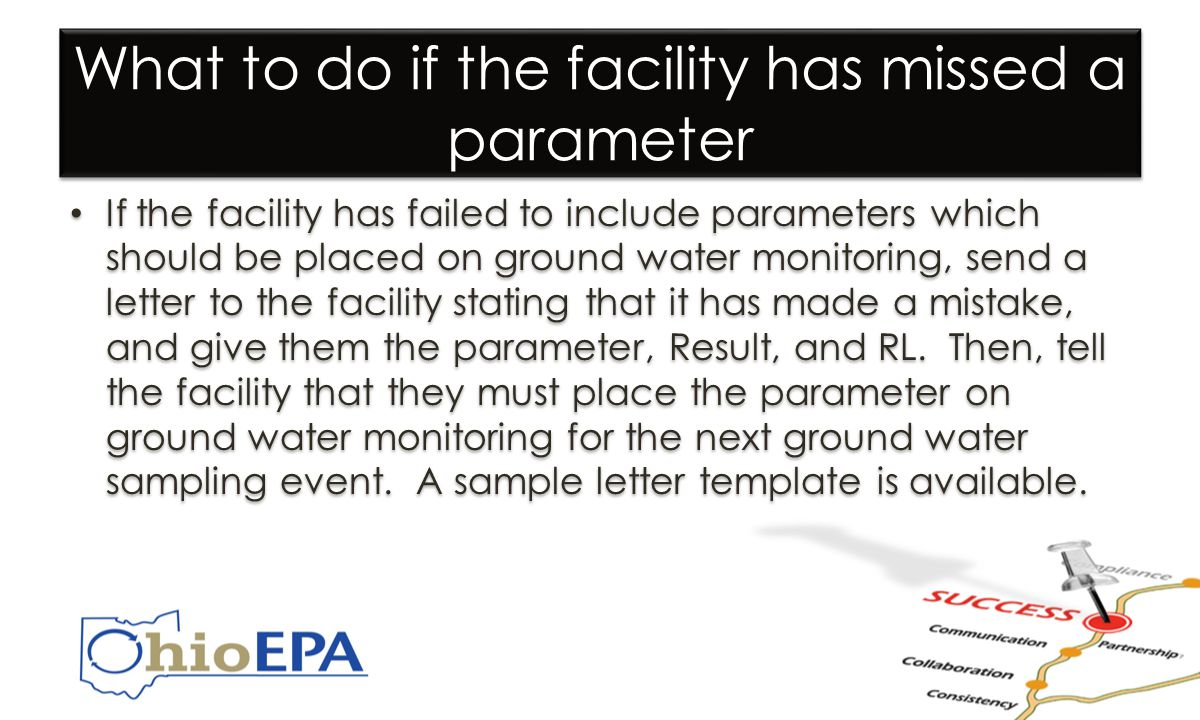 What to do if the facility has missed a parameter If the facility has failed to include parameters which should be placed on ground water monitoring, send a letter to the facility stating that it has made a mistake, and give them the parameter, Result, and RL.