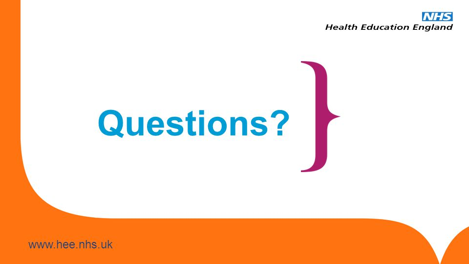www.hee.nhs.uk Questions?