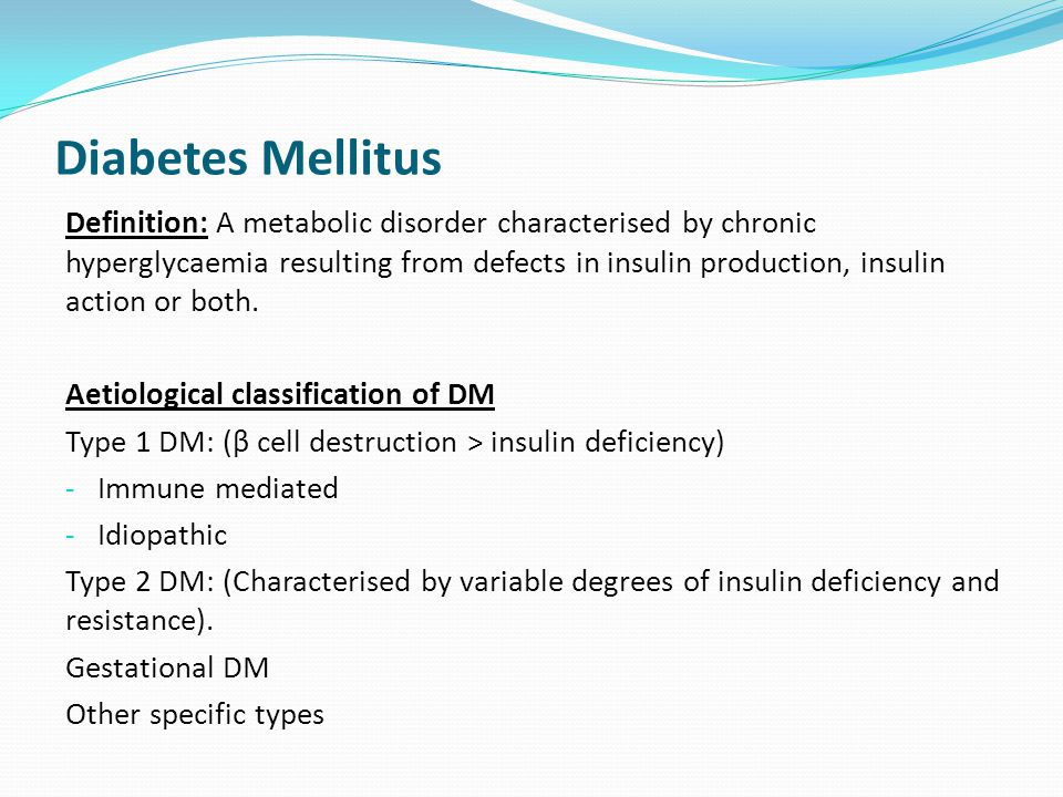 Diabetes Mellitus Definition: A metabolic disorder characterised by chronic hyperglycaemia resulting from defects in insulin production, insulin action or both.