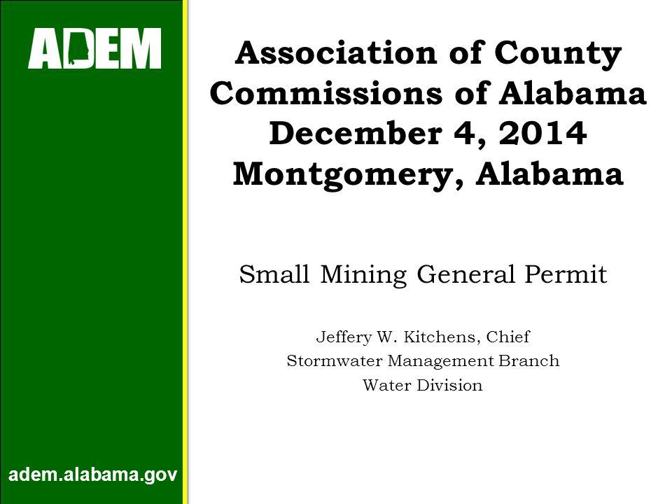 adem.alabama.gov Association of County Commissions of Alabama December 4, 2014 Montgomery, Alabama Small Mining General Permit Jeffery W. Kitchens, Ch