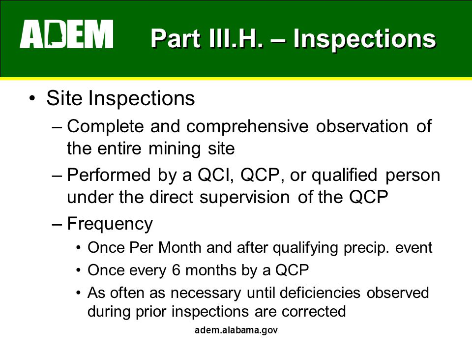 Part III.H. – Inspections Site Inspections –Complete and comprehensive observation of the entire mining site –Performed by a QCI, QCP, or qualified pe