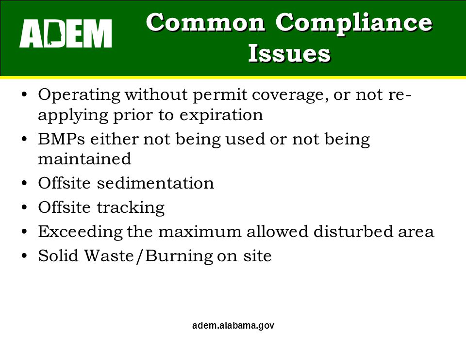 Common Compliance Issues Operating without permit coverage, or not re- applying prior to expiration BMPs either not being used or not being maintained