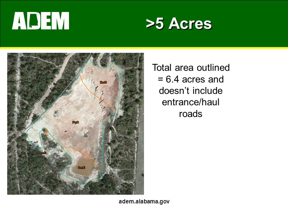 >5 Acres adem.alabama.gov Total area outlined = 6.4 acres and doesn't include entrance/haul roads