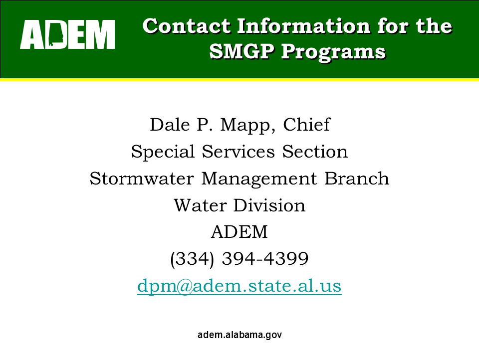 Contact Information for the SMGP Programs Dale P. Mapp, Chief Special Services Section Stormwater Management Branch Water Division ADEM (334) 394-4399