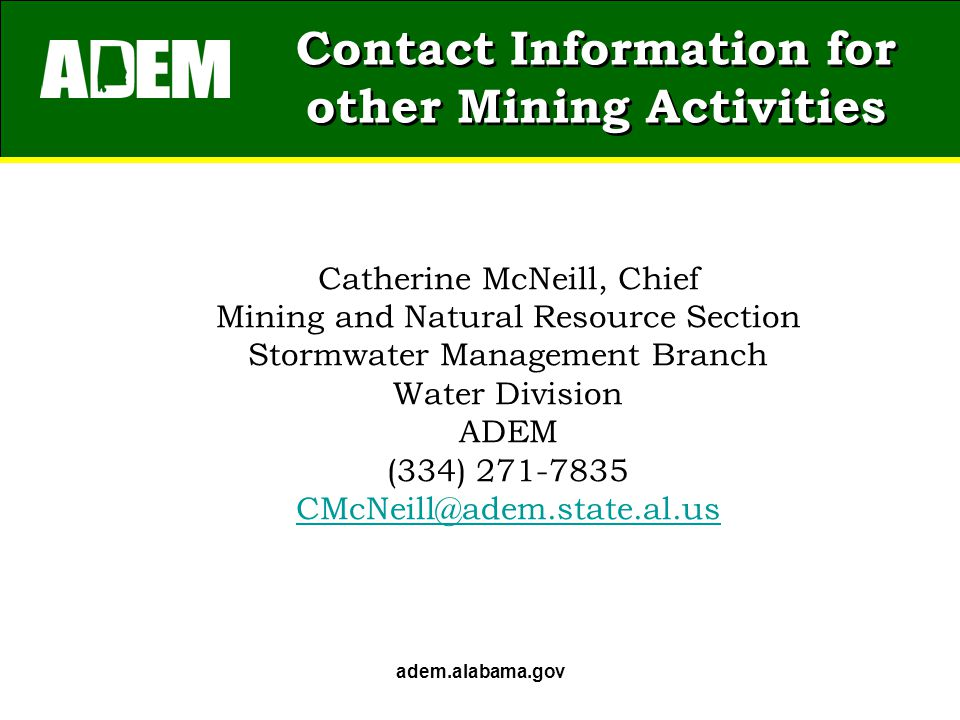 Contact Information for other Mining Activities adem.alabama.gov Catherine McNeill, Chief Mining and Natural Resource Section Stormwater Management Br