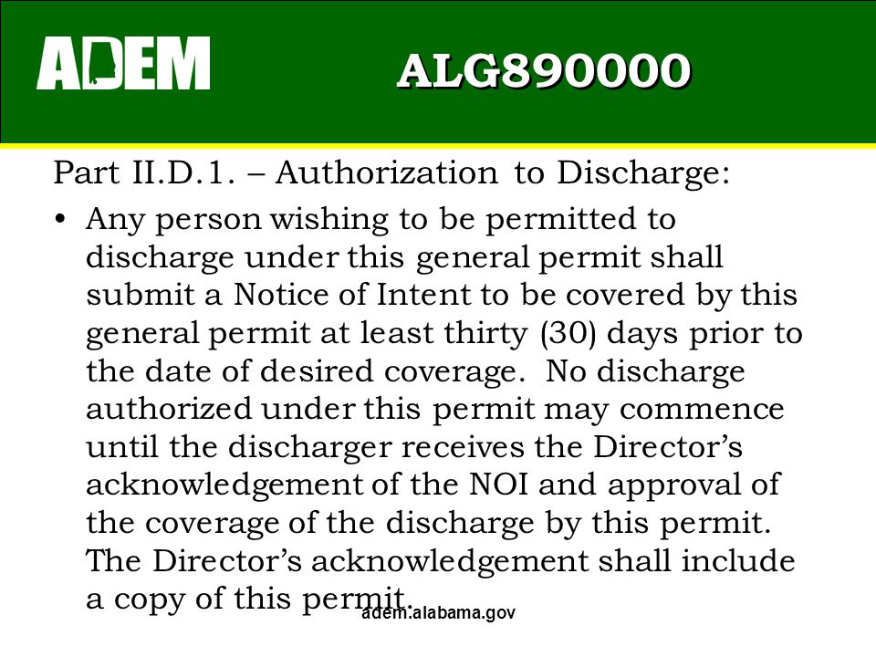 ALG890000 Submittal Requirements: Submittal of Notice of Intent (NOI) – ADEM Form 498 http://www.adem.state.al.us/DeptForms/Form498.pdf Correct Fee (Currently $1155) Submittal of USGS topo map adem.alabama.gov