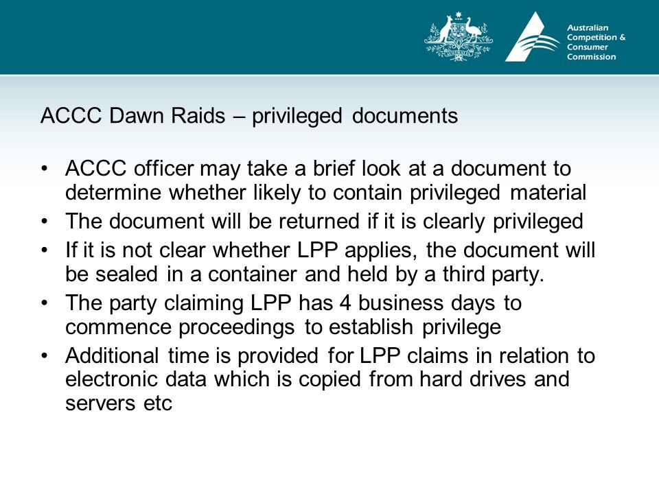 ACCC Dawn Raids – privileged documents ACCC officer may take a brief look at a document to determine whether likely to contain privileged material The
