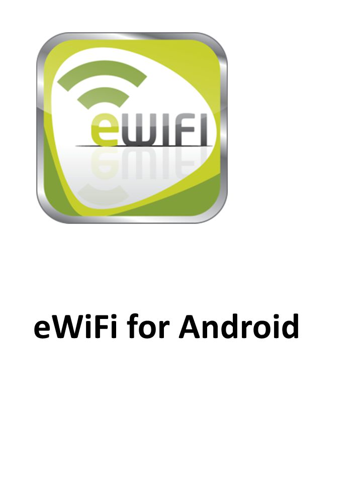 Installing the eWifi app (This step requires internet access) ) 1.