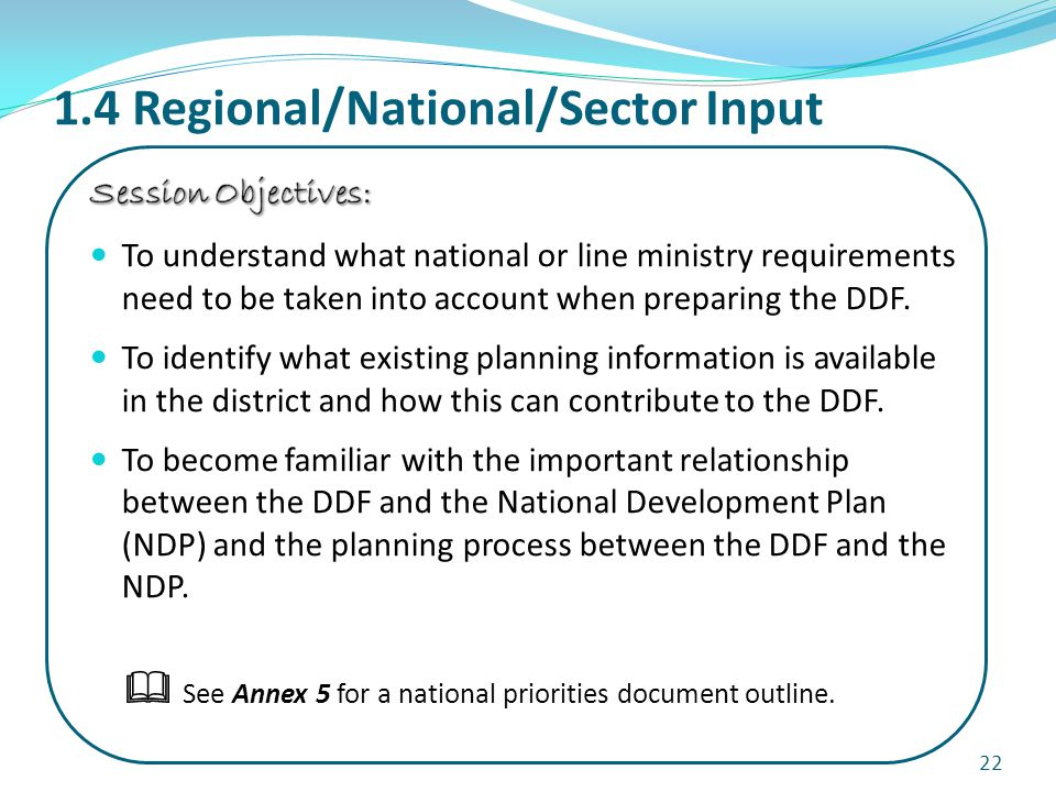1.4 Regional/National/Sector Input 22  See Annex 5 for a national priorities document outline.