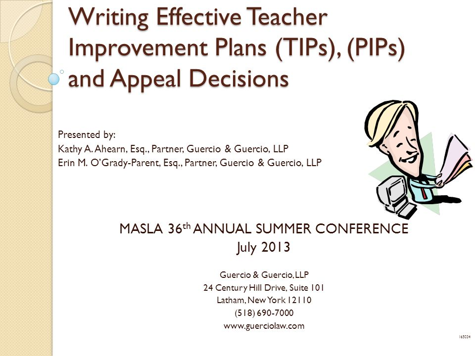Writing Effective Teacher Improvement Plans (TIPs), (PIPs) and Appeal Decisions Presented by: Kathy A.