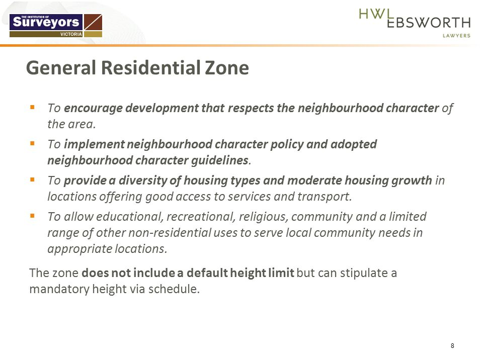 General Residential Zone  To encourage development that respects the neighbourhood character of the area.  To implement neighbourhood character poli