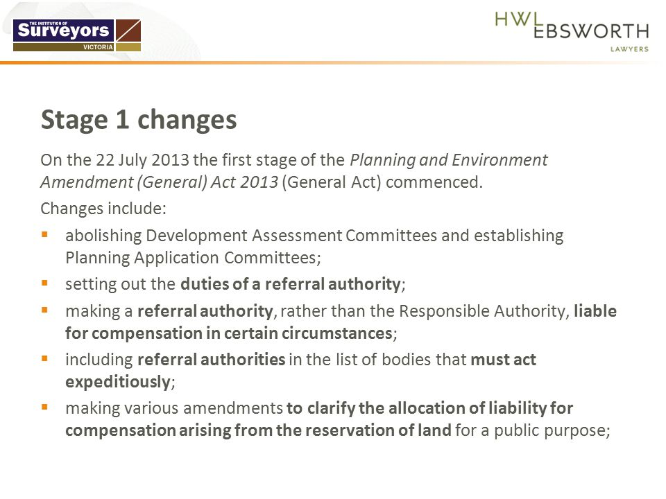 On the 22 July 2013 the first stage of the Planning and Environment Amendment (General) Act 2013 (General Act) commenced. Changes include:  abolishin