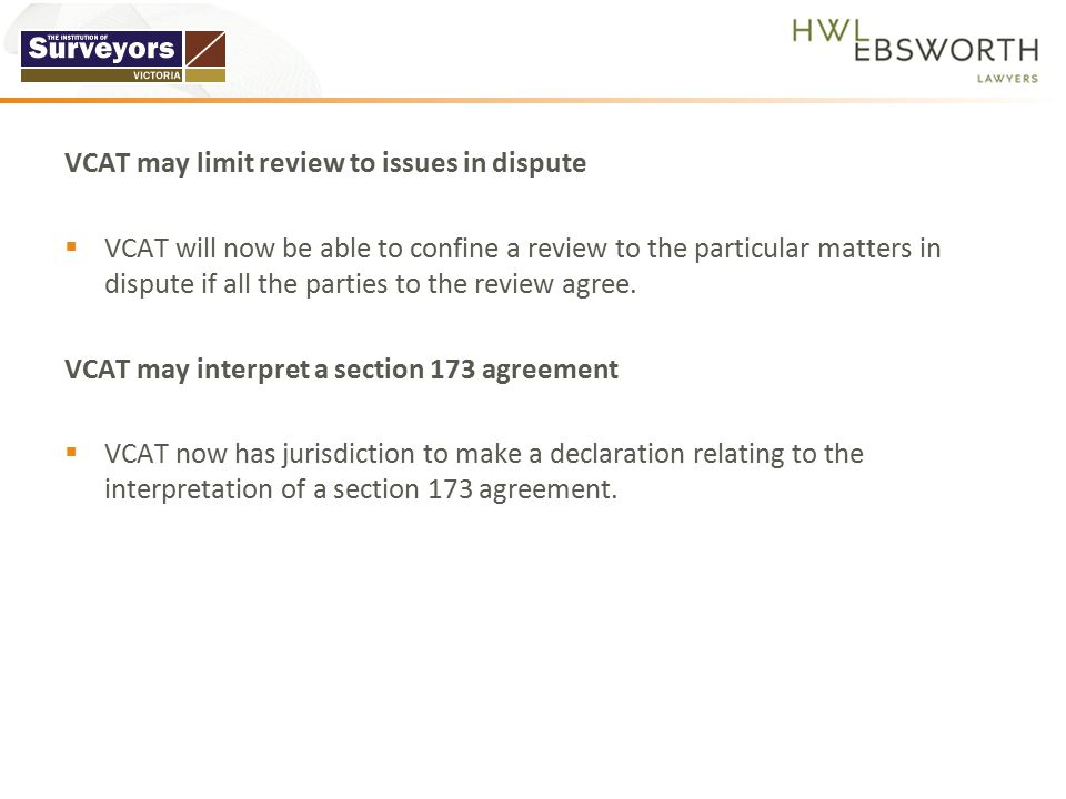 VCAT may limit review to issues in dispute  VCAT will now be able to confine a review to the particular matters in dispute if all the parties to the review agree.