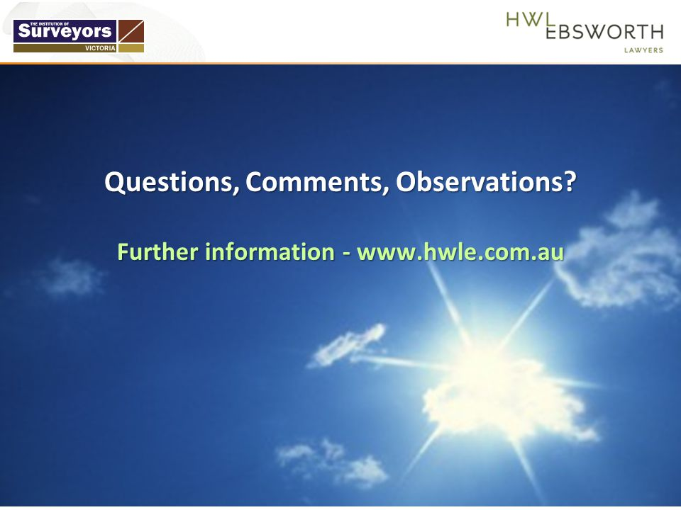 Questions, Comments, Observations? Further information - www.hwle.com.au
