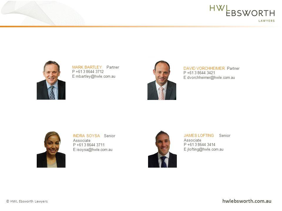 © HWL Ebsworth Lawyers hwlebsworth.com.au MARK BARTLEY Partner P +61 3 8644 3712 E mbartley@hwle.com.au DAVID VORCHHEIMER Partner P +61 3 8644 3421 E