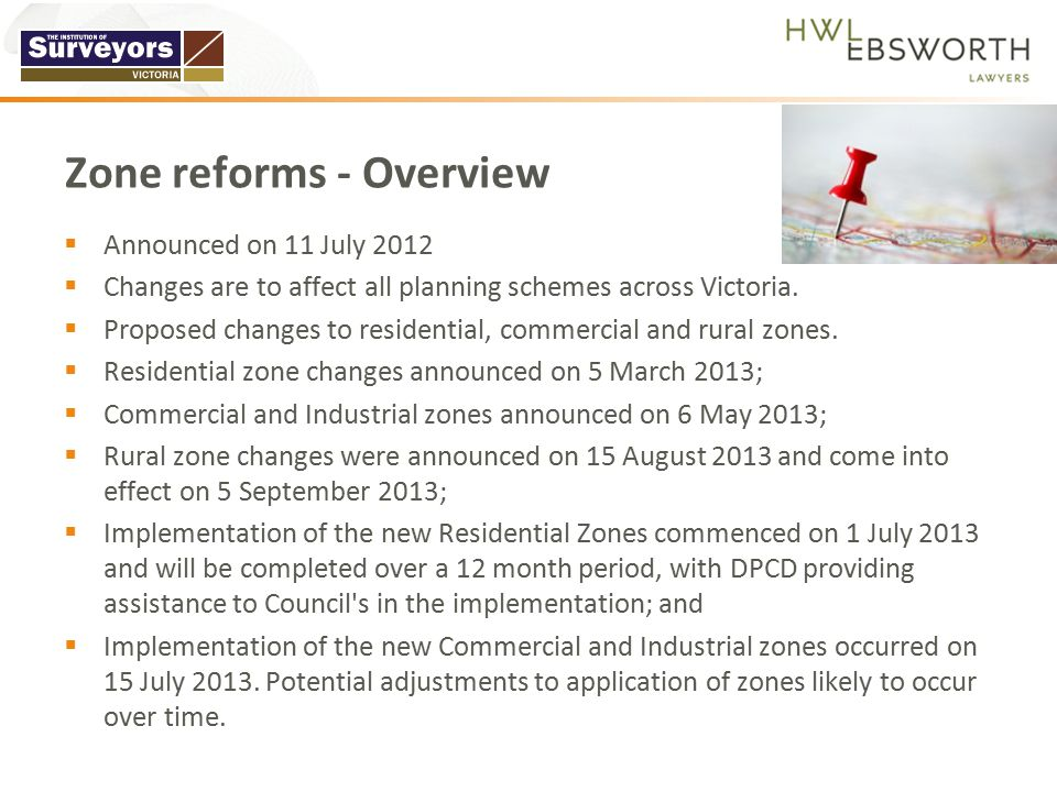  Announced on 11 July 2012  Changes are to affect all planning schemes across Victoria.  Proposed changes to residential, commercial and rural zone