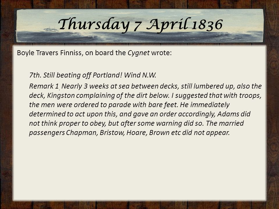 Thursday 7 April 1836 Boyle Travers Finniss, on board the Cygnet wrote: 7th.