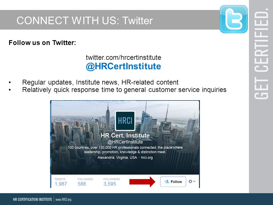 CONNECT WITH US: Twitter Follow us on Twitter: twitter.com/hrcertinstitute @HRCertInstitute Regular updates, Institute news, HR-related content Relatively quick response time to general customer service inquiries