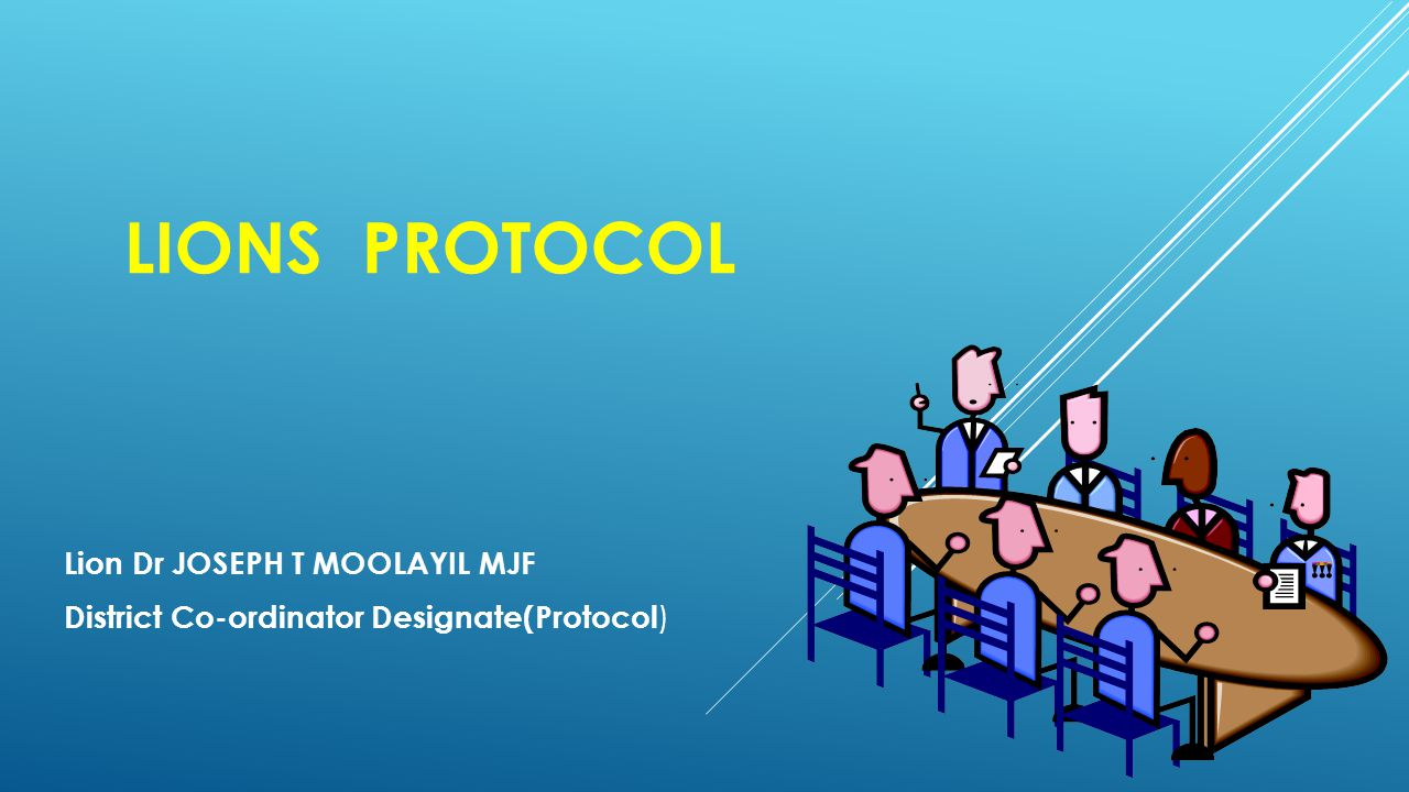 A WORD ABOUT PROTOCOL  The association's Official Protocol is designed to eliminate confusion regarding the proper recognition of Lion dignitaries.