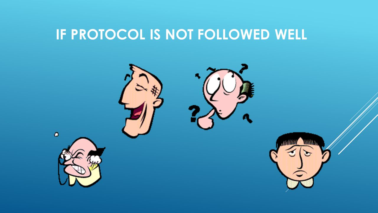 IF PROTOCOL IS NOT FOLLOWED WELL