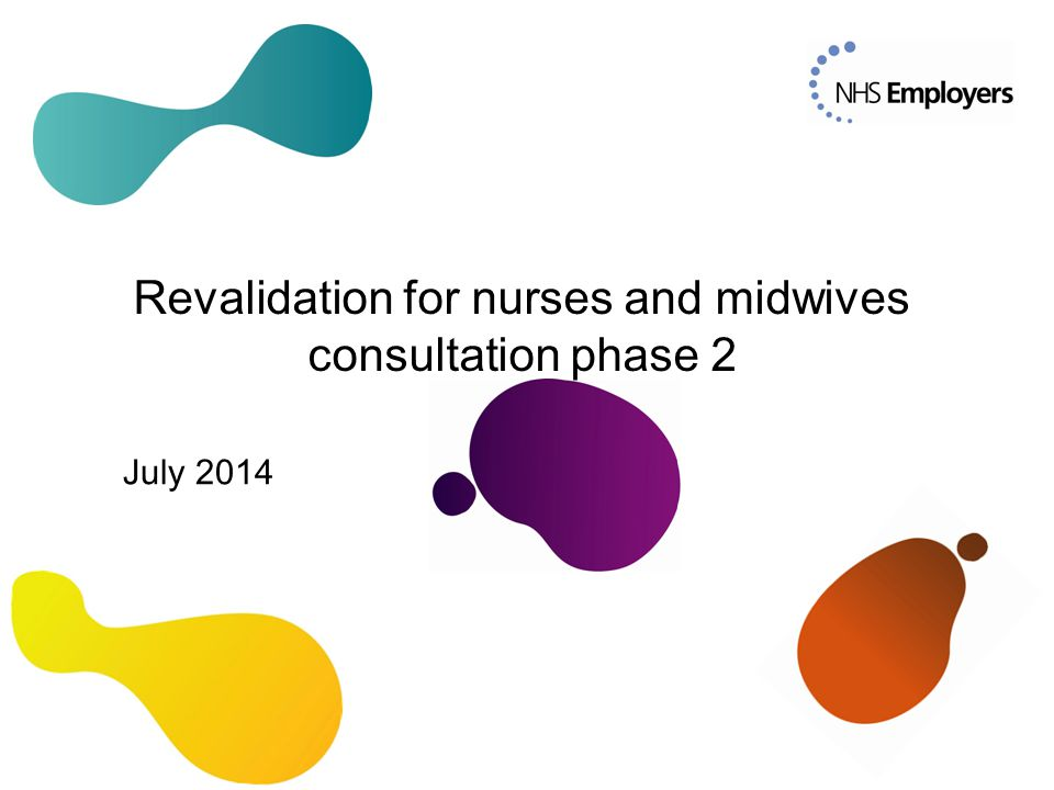 Revalidation for nurses and midwives consultation phase 2 July 2014