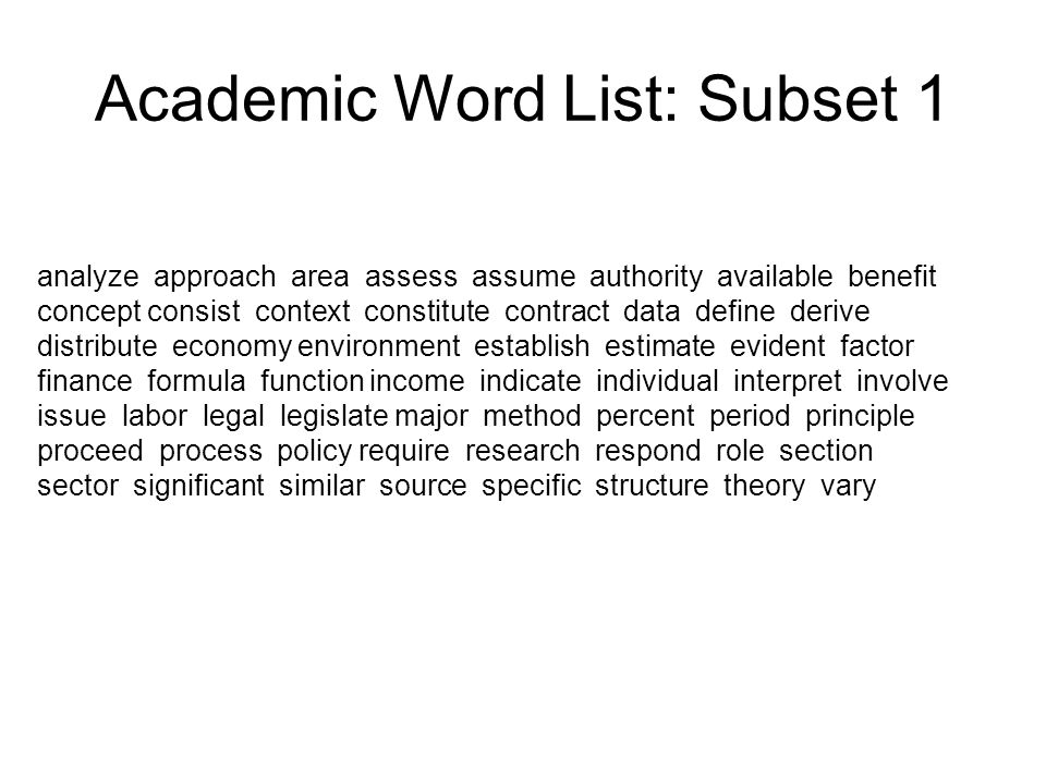 Academic Word List: Subset 2 achieve acquire administrate affect appropriate aspect assist category chapter commission community complex compute conclude conduct consequent construct consume credit culture design distinct equate element evaluate feature final focus impact injure institute invest item journal maintain normal obtain participate perceive positive potential previous primary purchase range region regulate regulate relevant reside resource restrict secure seek select site strategy survey tradition transfer