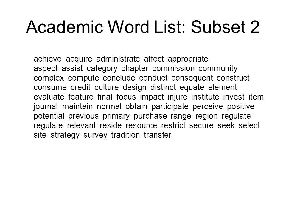 Academic Word List: Subset 2 achieve acquire administrate affect appropriate aspect assist category chapter commission community complex compute concl