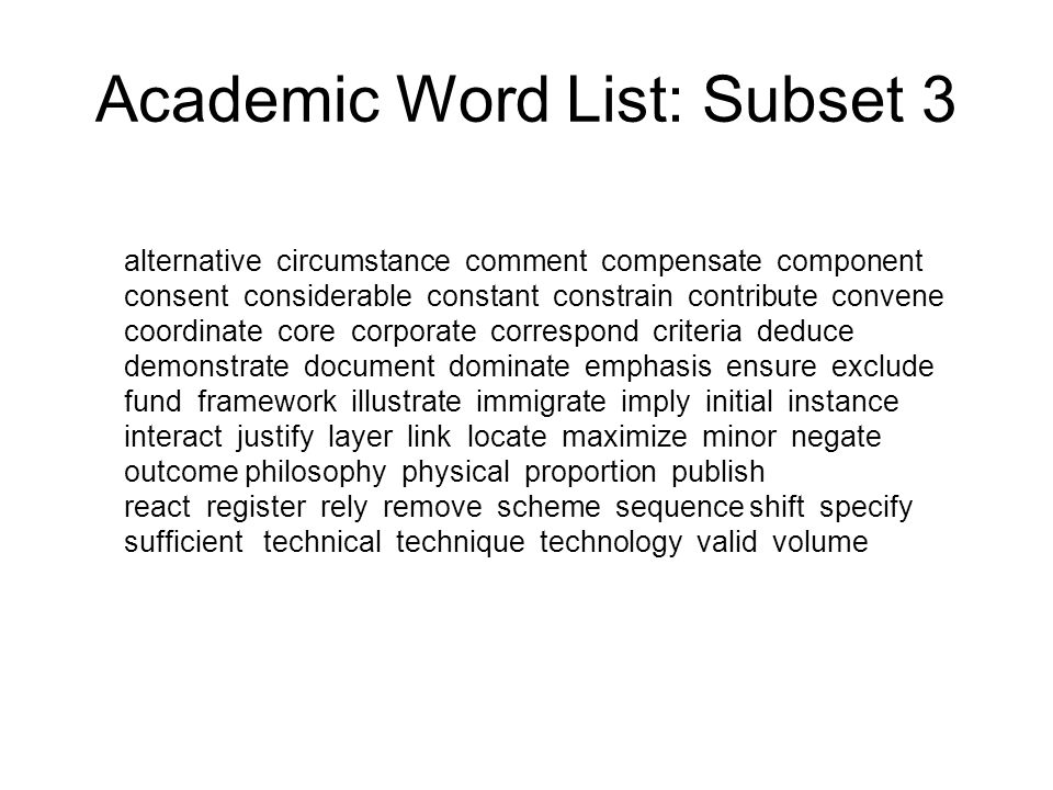 Academic Word List: Subset 4 access adequacy annual apparent approximate attitude attribute civil code commit communicate concentrate confer contrast cycle debate despite dimension domestic emerge error ethnic grant hence hypothesis implement implicate impose integrate internal investigate mechanism occupy output overall parallel parameter phase predict prior principal professional project promote regime resolve retain series statistic status stress subsequent sum summary undertake