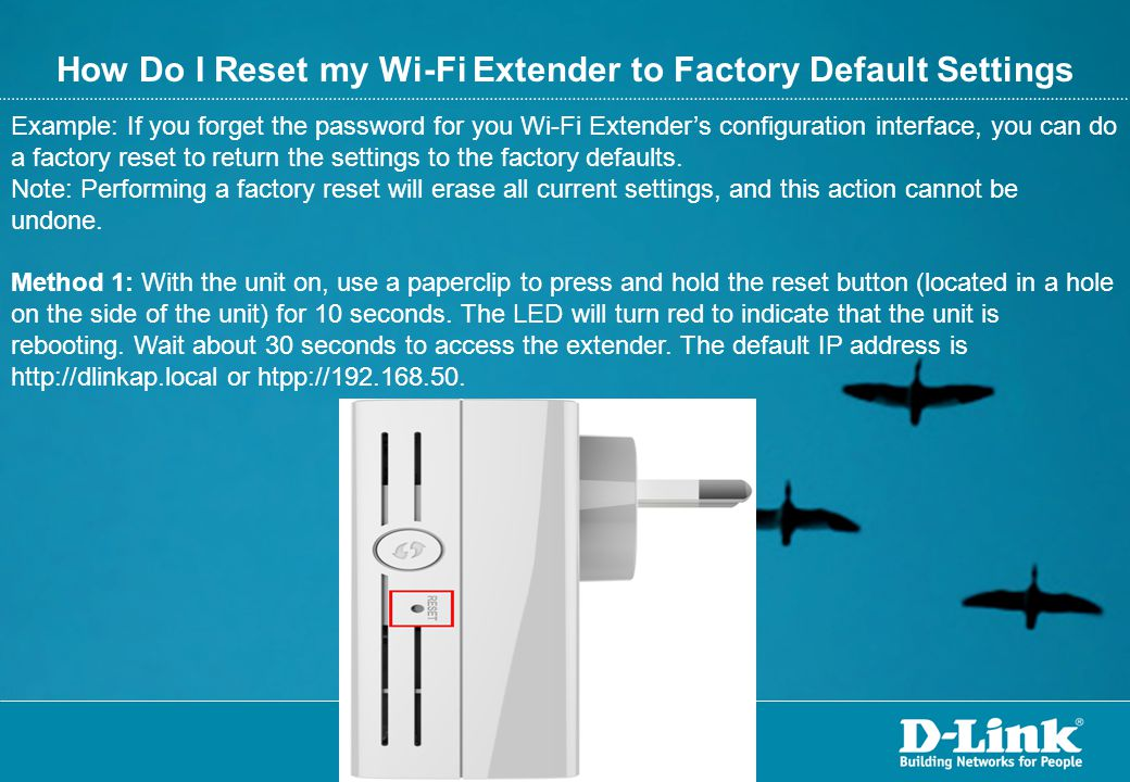 How Do I Reset my Wi-Fi Extender to Factory Default Settings Example: If you forget the password for you Wi-Fi Extender's configuration interface, you
