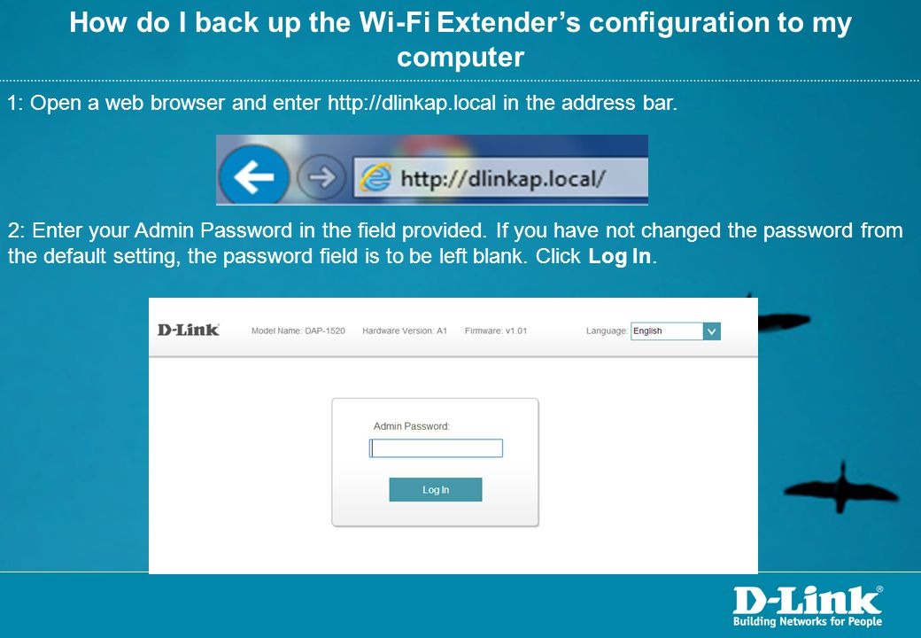 How do I back up the Wi-Fi Extender's configuration to my computer 1: Open a web browser and enter http://dlinkap.local in the address bar. 2: Enter y